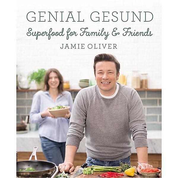 Genial Gesund - Superfood for Family & Friends by Jamie Oliver